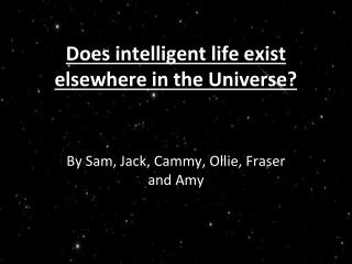 Does intelligent life exist elsewhere in the Universe?