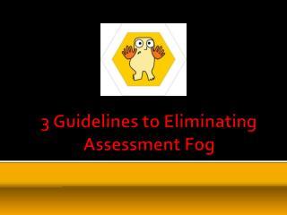 3 Guidelines to Eliminating Assessment Fog