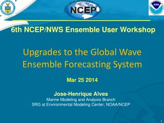 6th NCEP/NWS Ensemble User Workshop Upgrades  to the Global Wave Ensemble Forecasting System