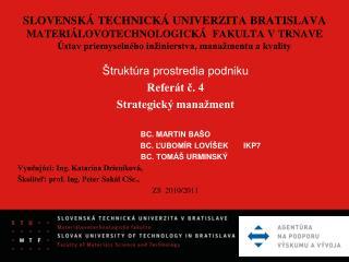 Štruktúra prostredia podniku  Referát č. 4 Strategický manažment Bc. Martin  Bašo