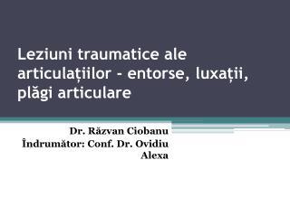 Leziuni traumatice ale articulațiilor - entorse, luxații, plăgi articulare