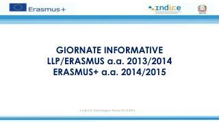 GIORNATE INFORMATIVE LLP/ERASMUS a.a. 2013/2014 ERASMUS+ a.a. 2014/2015