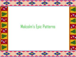 Malcolm's Epic Patterns