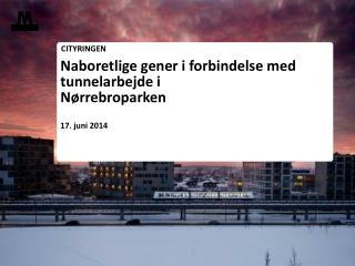 Naboretlige gener i forbindelse med tunnelarbejde i  N�rrebroparken 17. juni 2014