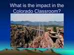 What is the impact in the Colorado Classroom