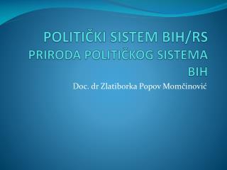 POLITIČKI SISTEM BIH/RS  PRIRODA  POLITIČKOG SISTEMA BIH