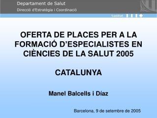 OFERTA DE PLACES PER A LA FORMACIÓ D'ESPECIALISTES EN CIÈNCIES DE LA SALUT 2005 CATALUNYA