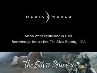 Media World established in 1983 Breakthrough feature film, The Silver Brumby, 1992