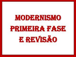 MODERNISMO  PRIMEIRA FASE E revis�o