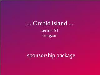 …  Orchid island  … sector -51  Gurgaon