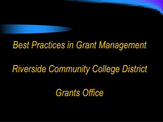 Best Practices in Grant Management Riverside Community College District Grants Office