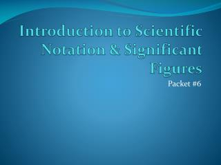 Introduction to Scientific  Notation &  Significant Figures