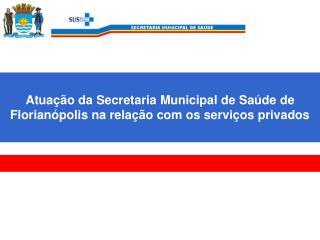 Atuação da Secretaria Municipal de Saúde de Florianópolis na relação com os serviços privados