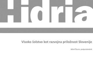 Visoko šolstvo kot razvojna priložnost Slovenije Miloš Šturm, podpredsednik