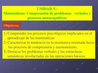 UNIDAD V.-  Matemáticas: Comprensión de problemas   verbales y procesos metacognitivos