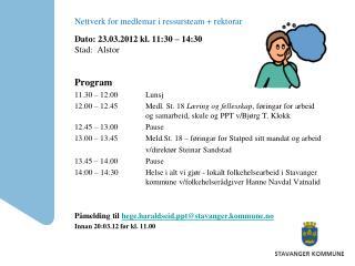 Nettverk for medlemar i ressursteam + rektorar Dato: 23.03.2012 kl. 11:30 – 14:30 Stad:  Alstor