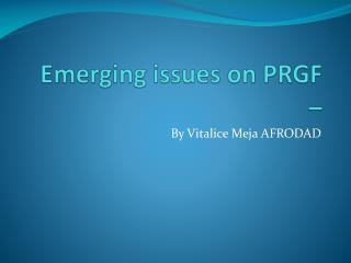 Emerging issues on PRGF  –