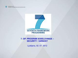7. OP: PROGRAM SODELOVANJE –  SECURITY / VARNOST  Ljubljana, 02. 07. 2012