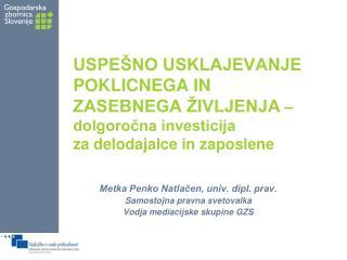 Metka Penko Natlačen, univ. dipl. prav. Samostojna pravna svetovalka Vodja mediacijske skupine GZS