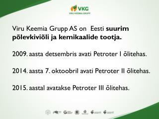 Viru Keemia Grupp  AS on  Eesti suurim põlevkiviõli  ja  kemikaalide tootja .