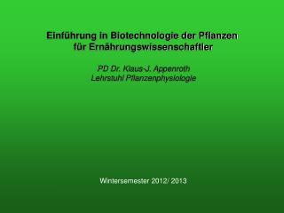 Einführung in Biotechnologie der Pflanzen  für Ernährungswissenschaftler PD Dr. Klaus-J. Appenroth
