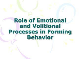 Role of Emotional and Volitional Processes in Forming Behavior