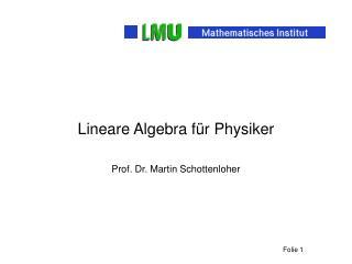 Lineare Algebra für Physiker Prof. Dr. Martin Schottenloher