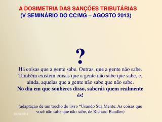 A DOSIMETRIA DAS SANÇÕES TRIBUTÁRIAS (V SEMINÁRIO DO CC/MG – AGOSTO 2013)