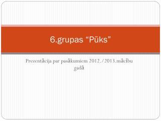 """6.grupas  """"Pūks"""""""