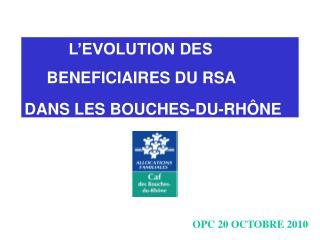 L'EVOLUTION DES      BENEFICIAIRES DU RSA  DANS LES BOUCHES-DU-RHÔNE