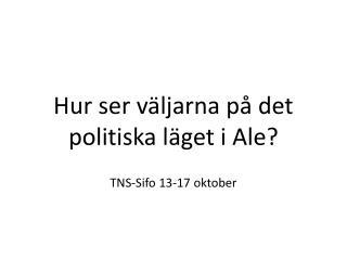 Hur ser väljarna på det politiska läget i Ale? TNS-Sifo 13-17 oktober