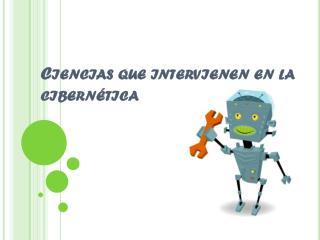 Ciencias que intervienen en la cibernética