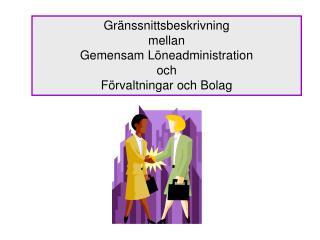 Gränssnittsbeskrivning  mellan  Gemensam Löneadministration och Förvaltningar och Bolag