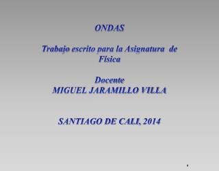 ONDAS Trabajo  escrito para la Asignatura  de Física Docente MIGUEL JARAMILLO VILLA