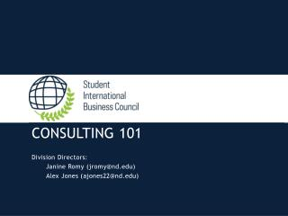 CONSULTING 101 Division Directors: Janine  Romy  ( jromy@nd )  Alex Jones (ajones22@nd)