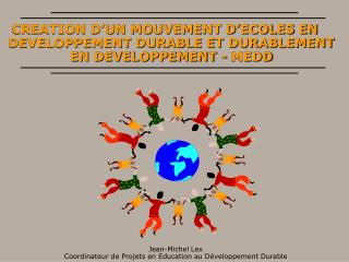 CREATION D'UN MOUVEMENT D'ECOLES EN DEVELOPPEMENT DURABLE ET DURABLEMENT EN DEVELOPPEMENT - MEDD
