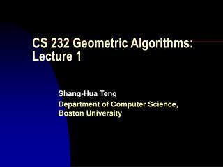 CS 232 Geometric Algorithms: Lecture 1
