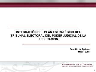 INTEGRACI N DEL PLAN ESTRAT GICO DEL TRIBUNAL ELECTORAL DEL PODER JUDICIAL DE LA FEDERACI N