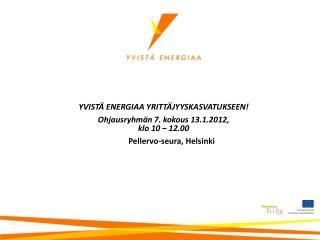 YVISTÄ ENERGIAA YRITTÄJYYSKASVATUKSEEN! Ohjausryhmän 7. kokous 13.1.2012,