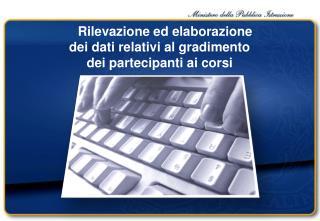Rilevazione ed elaborazione  dei dati relativi al gradimento  dei partecipanti ai corsi