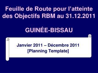 Feuille de Route pour l'atteinte des Objectifs RBM au 31.12.2011 GUINÉE-BISSAU