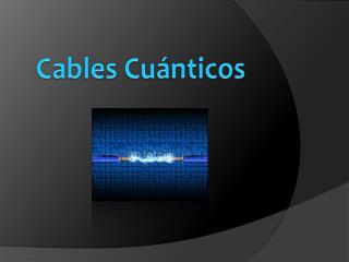 Cables Cuánticos