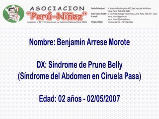 Nombre: Benjamin Arrese Morote DX: Síndrome de Prune Belly (Síndrome del Abdomen en Ciruela Pasa)