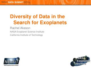 Diversity of Data in the Search for  Exoplanets Rachel  Akeson NASA  Exoplanet Science Institute