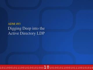 ADM 493 Digging Deep into the  Active Directory  LDP