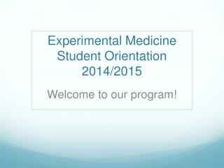 Experimental Medicine  Student Orientation 2014/2015