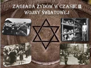 Zag ł ada  Ż ydów w czas i e  II  wojny  Ś w i atowej
