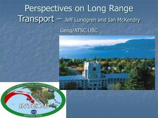 Perspectives on Long Range Transport –  Jeff Lundgren and Ian McKendry Geog/ATSC UBC