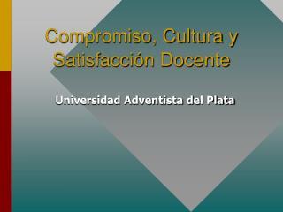 Compromiso, Cultura y Satisfacción Docente