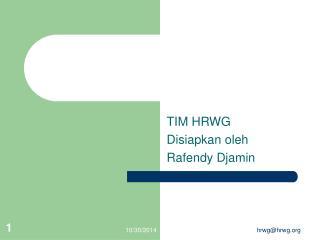 TIM HRWG Disiapkan oleh  Rafendy Djamin